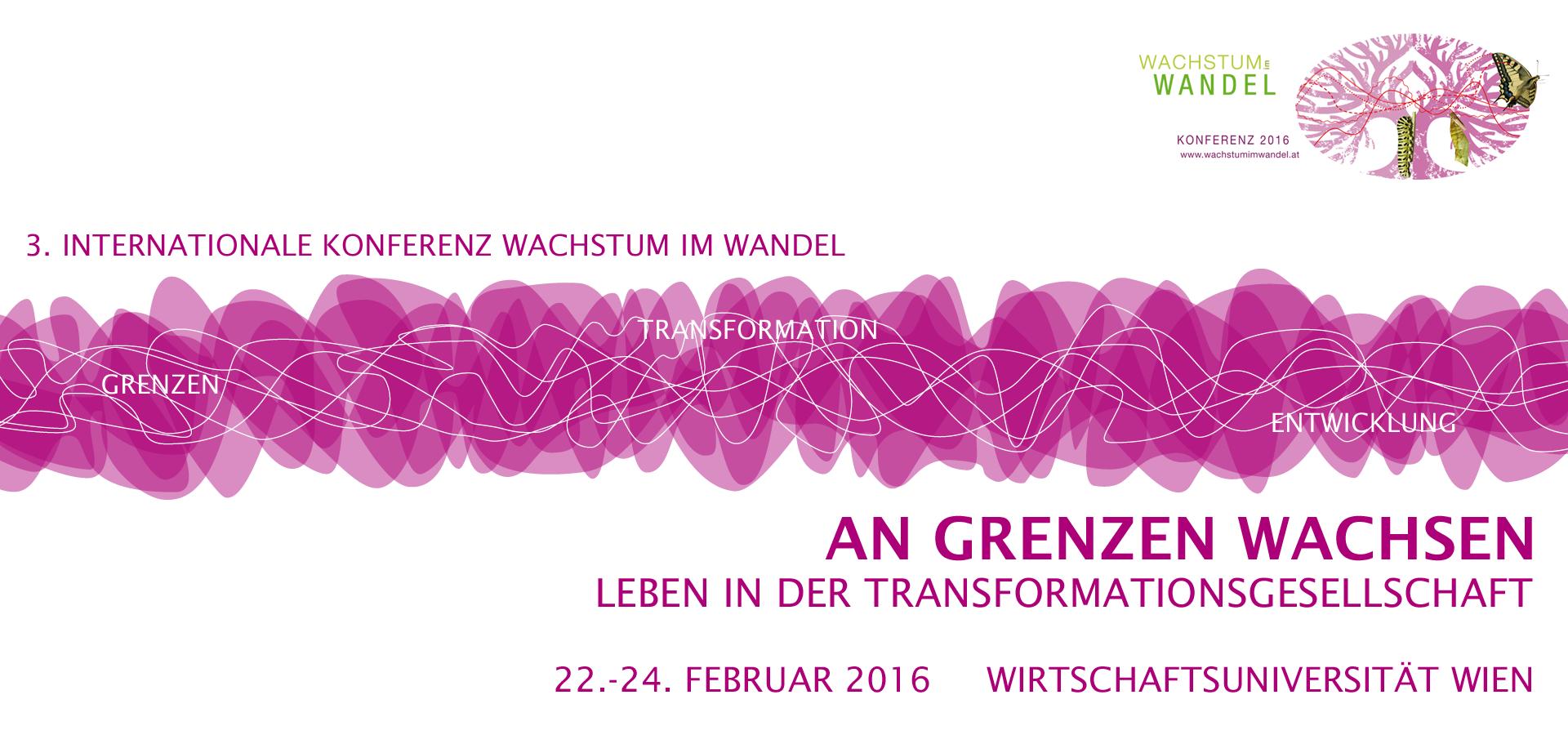 3. Internationale Konferenz Wachstum im Wandel: An Grenzen wachsen. Leben in der Transformationsgesellschaft. 22. - 24. Februar 2016, Wien